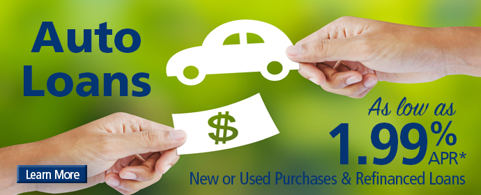 Auto Loans As low as 1.99 APR New or Used Purchases and Refinanced loans!! Click to Learn More.