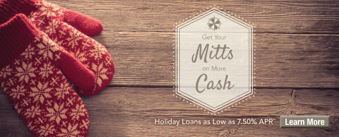 Get your Mitts on More Cash. Holiday Loans as low as 7.50%. Learn More.