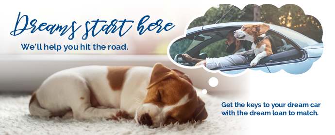 Dreams Start Here. We'll Help you hit the road. Get the keys to your dream car with the dream loan to match.