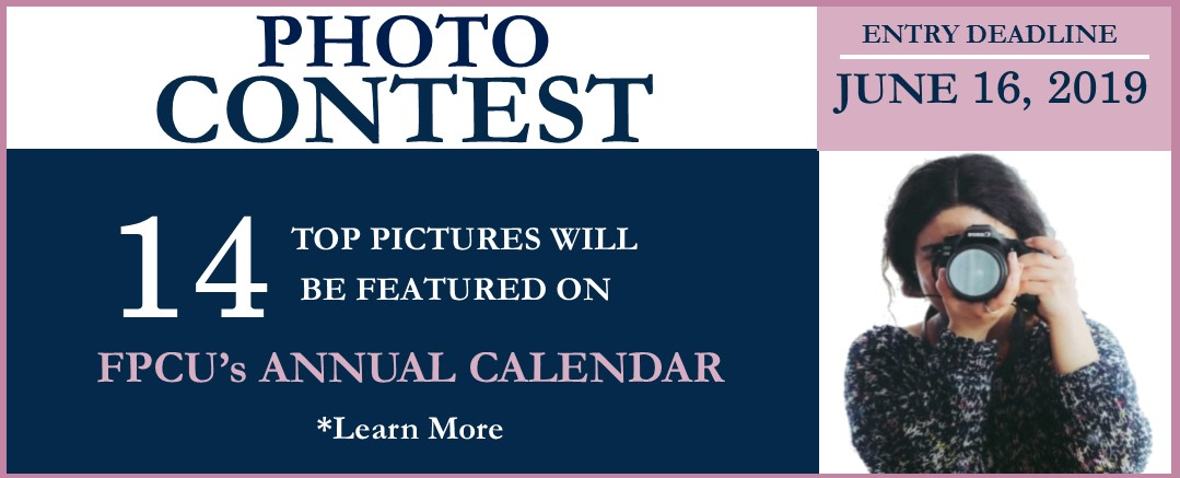 Photo Contest 14 top pictures will be featured on FPCU's Annual Calendar. Learn More. Entry Deadline June 16, 2019