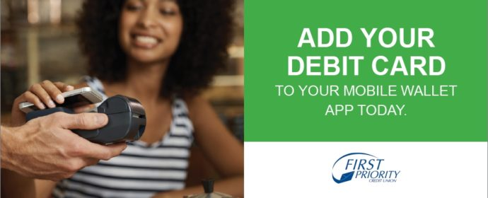Add Your debit card to your mobile wallet App today.