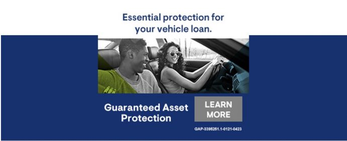 Essential protection for your vehicle loan. Guaranteed Asset Protection. Learn More.